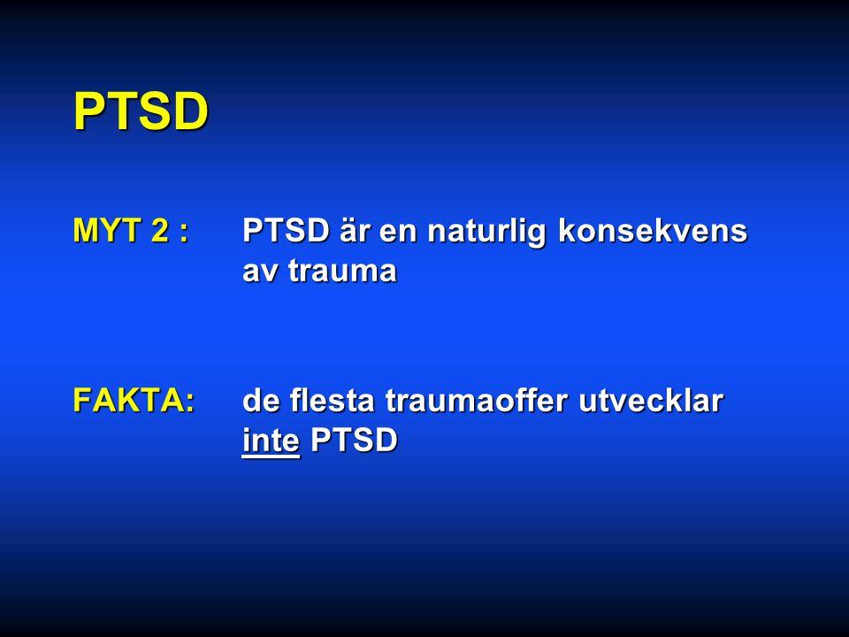 PTSD: MYT 1 :PTSD är något som bara drabbar krigsveteraner FAKTA: alla upplevelser av allvarligt hot kan ge PTSD