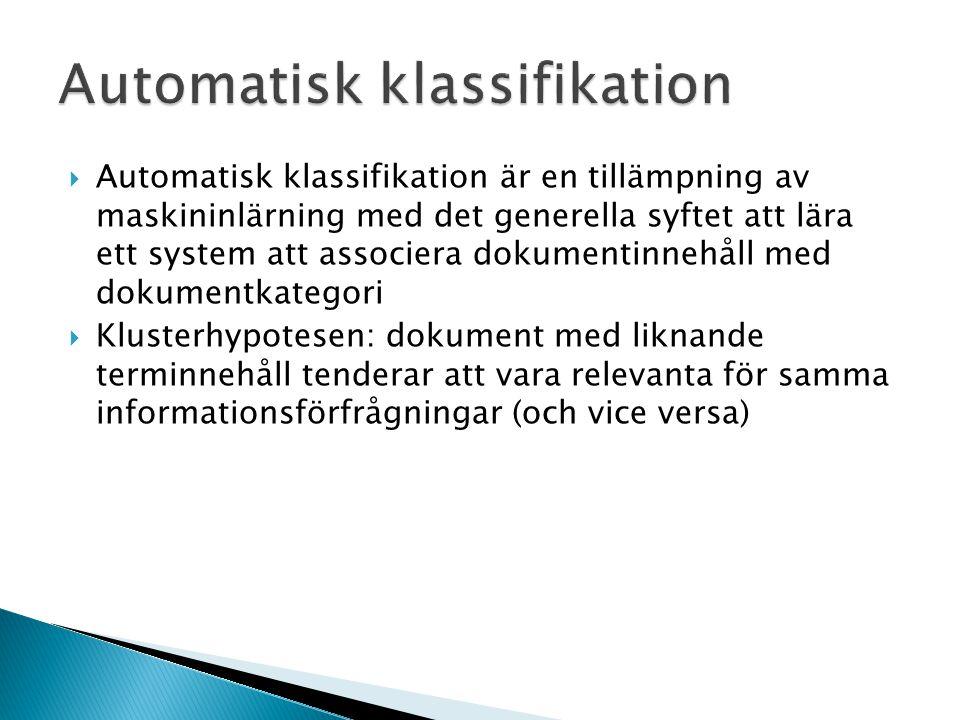  Automatisk klassifikation är en tillämpning av maskininlärning med det generella syftet att lära ett system att associera dokumentinnehåll med dokum