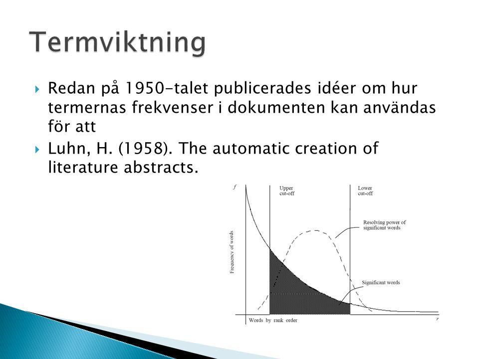 Redan på 1950-talet publicerades idéer om hur termernas frekvenser i dokumenten kan användas för att  Luhn, H. (1958). The automatic creation of li