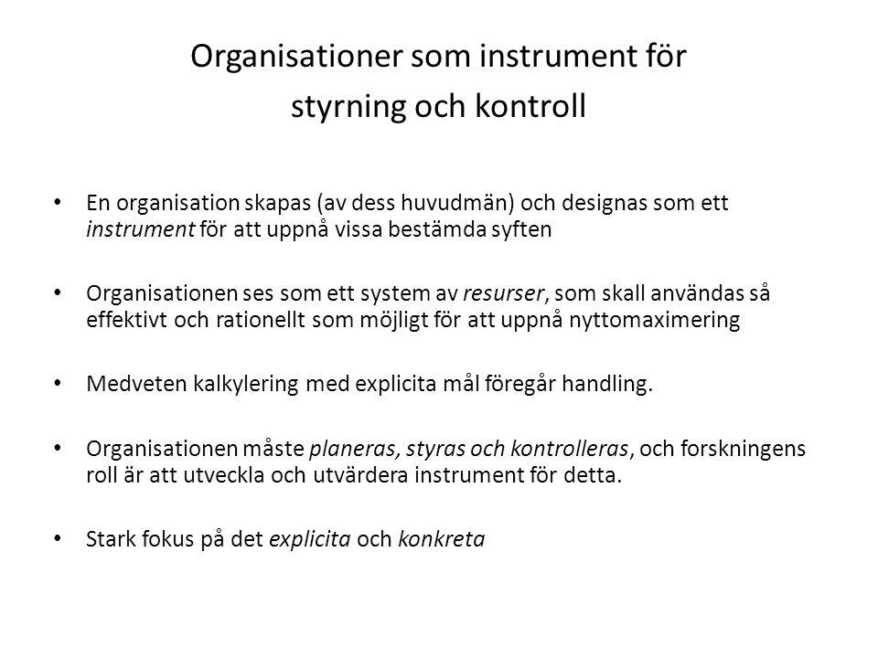 Organisationer som instrument för styrning och kontroll En organisation skapas (av dess huvudmän) och designas som ett instrument för att uppnå vissa
