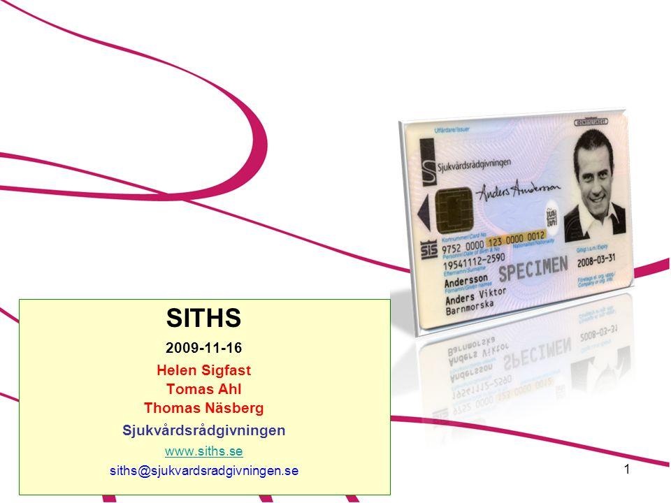 1 SITHS 2009-11-16 Helen Sigfast Tomas Ahl Thomas Näsberg Sjukvårdsrådgivningen www.siths.se siths@sjukvardsradgivningen.se