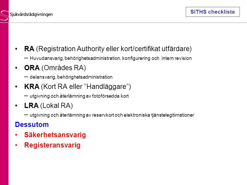 RARA (Registration Authority eller kort/certifikat utfärdare) – Huvudansvarig, behörighetsadministration, konfigurering och intern revision ORAORA (Om