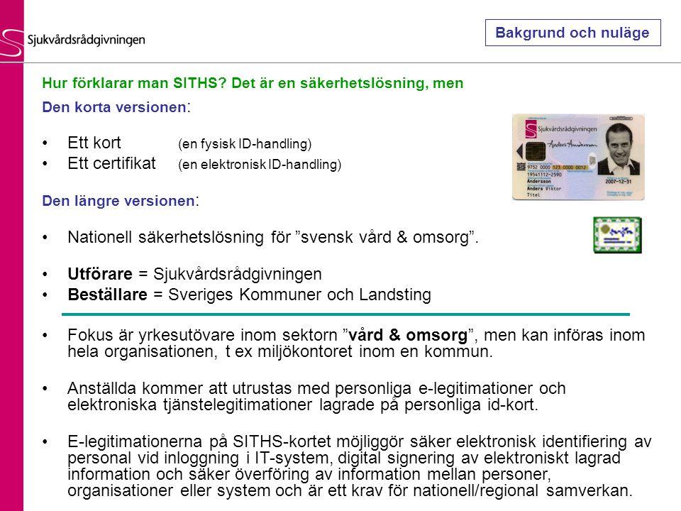 Den korta versionen : Ett kort (en fysisk ID-handling) Ett certifikat (en elektronisk ID-handling) Den längre versionen : Nationell säkerhetslösning f