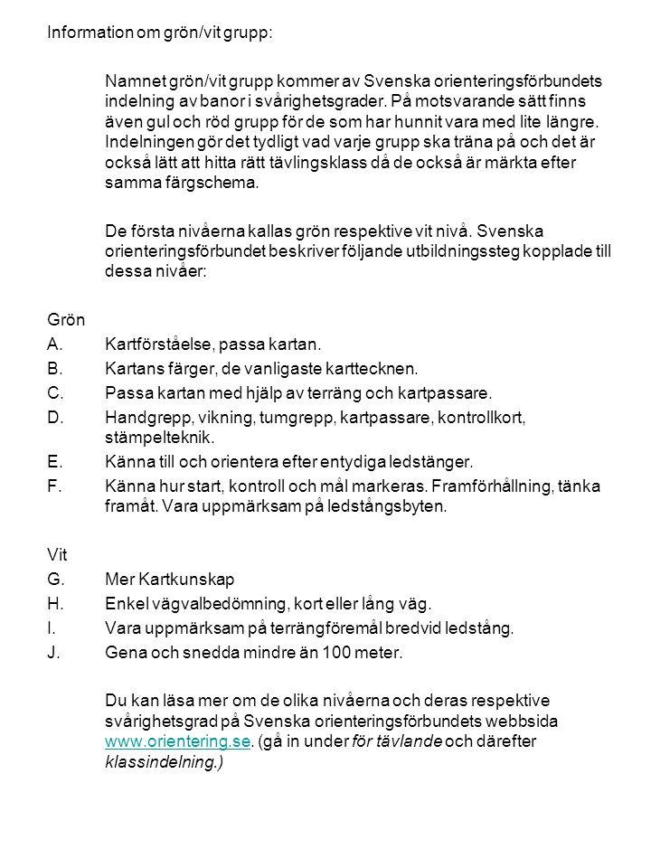 Information om grön/vit grupp: Namnet grön/vit grupp kommer av Svenska orienteringsförbundets indelning av banor i svårighetsgrader.