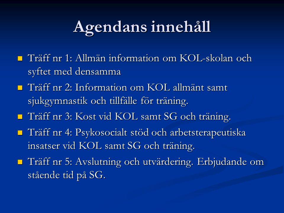 Agendans innehåll Träff nr 1: Allmän information om KOL-skolan och syftet med densamma Träff nr 1: Allmän information om KOL-skolan och syftet med densamma Träff nr 2: Information om KOL allmänt samt sjukgymnastik och tillfälle för träning.