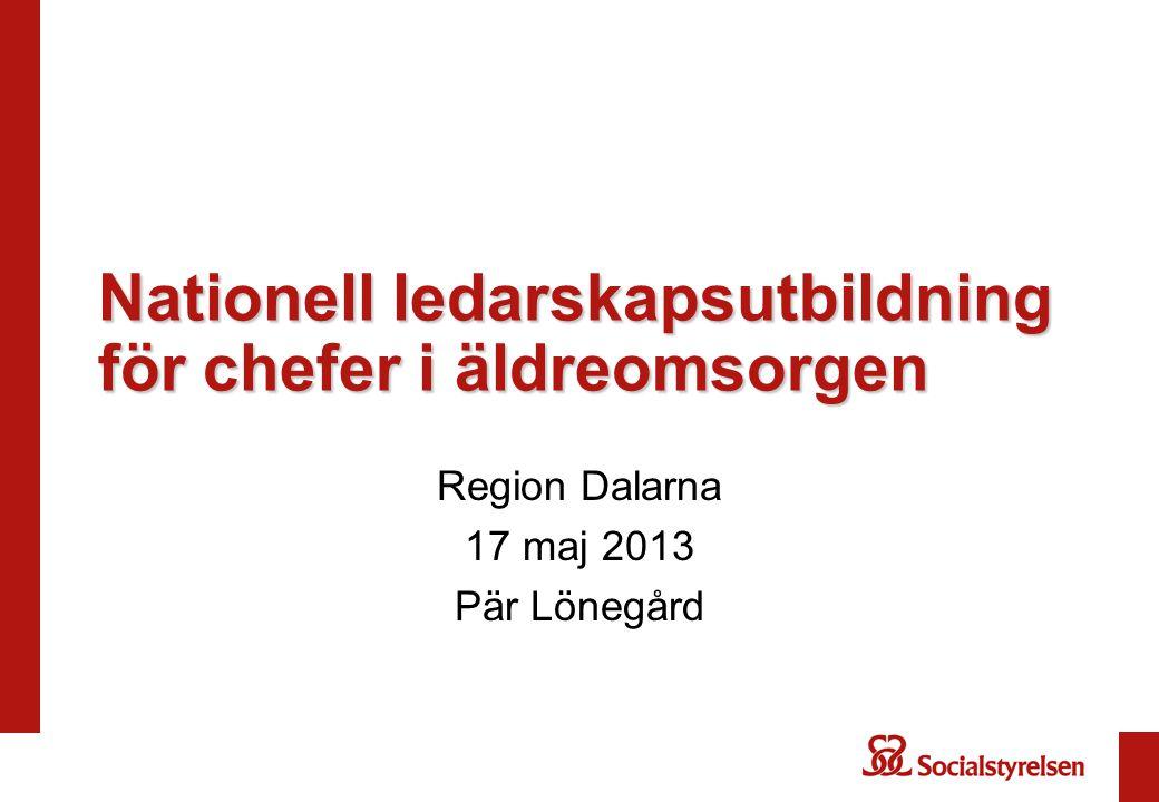 Nationell ledarskapsutbildning för chefer i äldreomsorgen Region Dalarna 17 maj 2013 Pär Lönegård