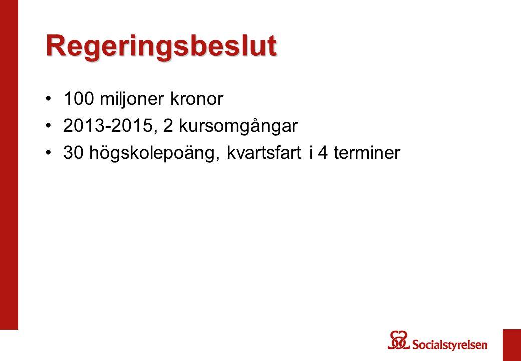 Regeringsbeslut 100 miljoner kronor 2013-2015, 2 kursomgångar 30 högskolepoäng, kvartsfart i 4 terminer