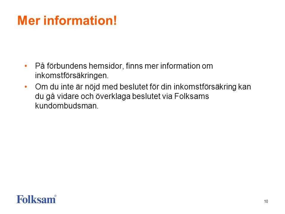 10 Mer information. På förbundens hemsidor, finns mer information om inkomstförsäkringen.