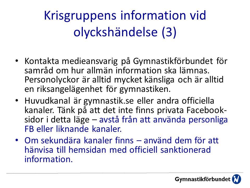 Krisgruppens information vid olyckshändelse (3) Kontakta medieansvarig på Gymnastikförbundet för samråd om hur allmän information ska lämnas.