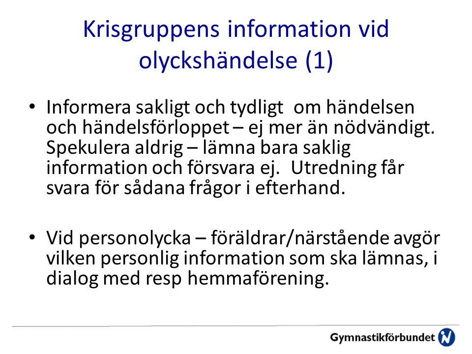 Krisgruppens information vid olyckshändelse (1) Informera sakligt och tydligt om händelsen och händelsförloppet – ej mer än nödvändigt.