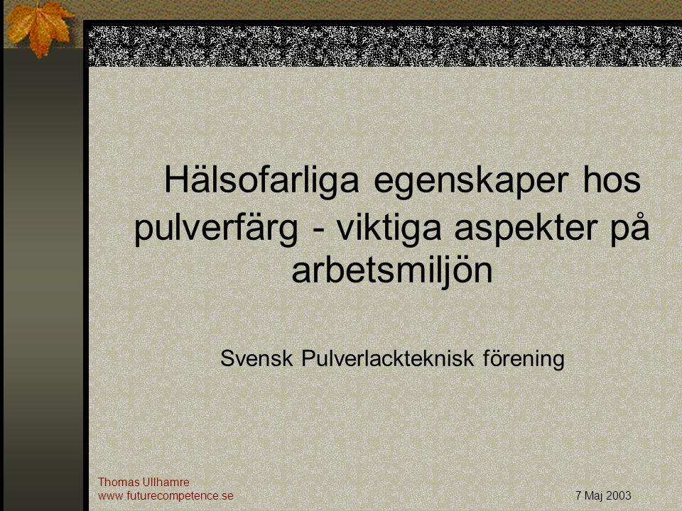 Hälsofarliga egenskaper hos pulverfärg - viktiga aspekter på arbetsmiljön Svensk Pulverlackteknisk förening Thomas Ullhamre www.futurecompetence.se7 M