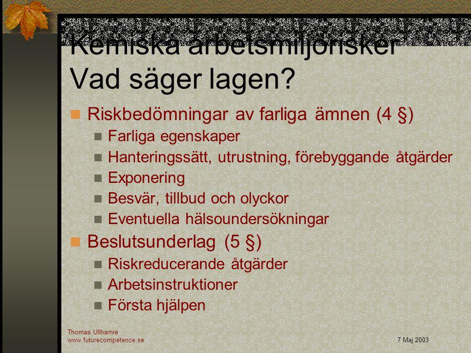 Kemiska arbetsmiljörisker Vad säger lagen? Thomas Ullhamre www.futurecompetence.se7 Maj 2003 Riskbedömningar av farliga ämnen (4 §) Farliga egenskaper