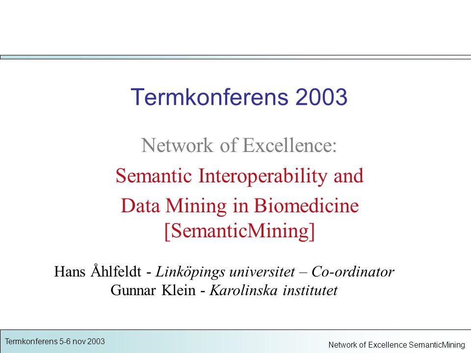 Termkonferens 5-6 nov 2003 Network of Excellence SemanticMining EUs sjätte ramprogram FP6 Integrated Project - IP –storskaliga forsknings- och utvecklingsprojekt –industrinära, applikationsnära, produktutveckling Network of Excellence - NoE –nätverk, motverka fragmentisering, främja samverkan –europeisk forskning världsledande –long term - self-sustainable network Traditionella projekt och utbytesprogram –FP1 - FP5 –forsknings- och utvecklingsprojekt –utbytesprogram för forskare och studenter