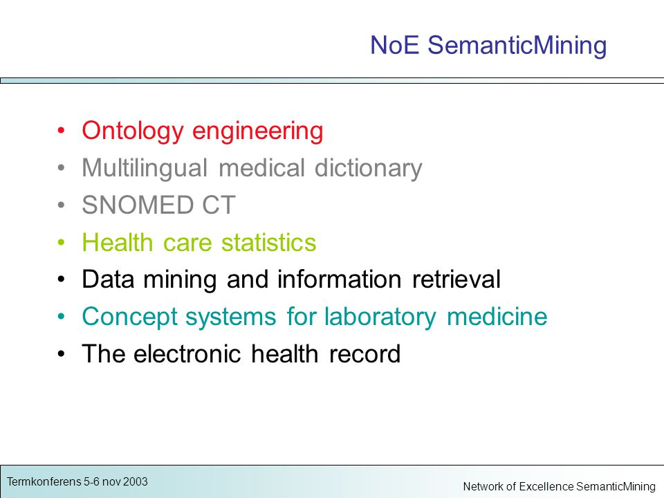 Termkonferens 5-6 nov 2003 Network of Excellence SemanticMining NoE SemanticMining Ontology engineering Multilingual medical dictionary SNOMED CT Health care statistics Data mining and information retrieval Concept systems for laboratory medicine The electronic health record