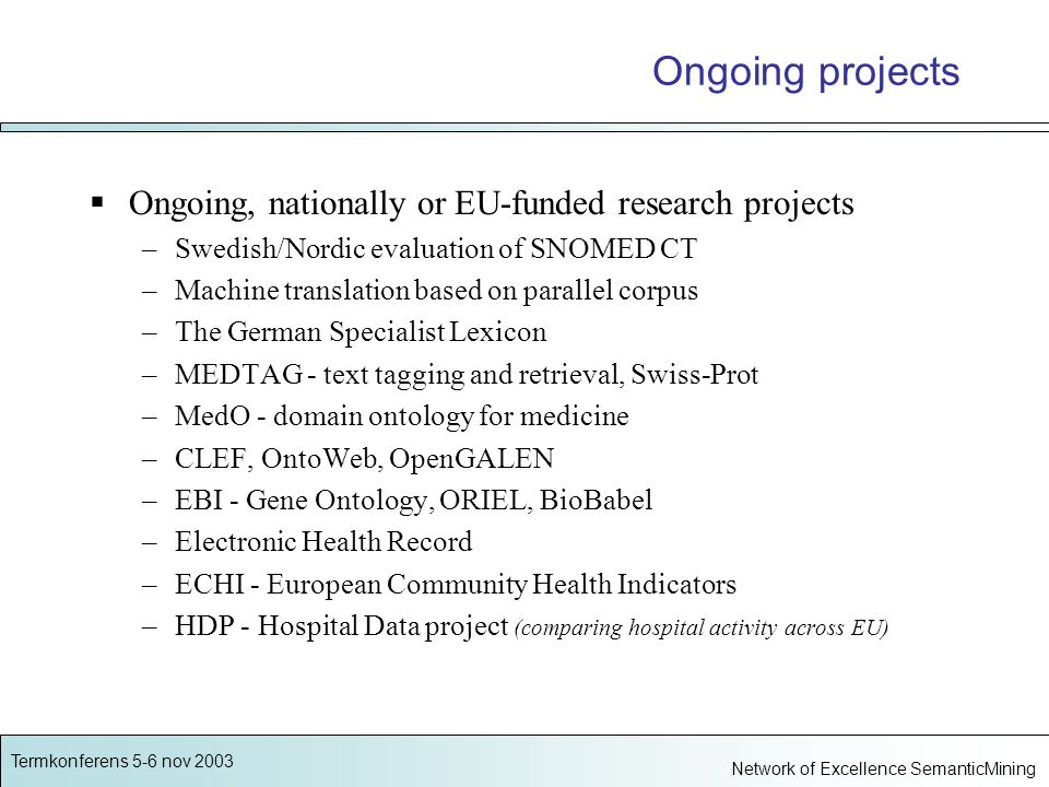 Termkonferens 5-6 nov 2003 Network of Excellence SemanticMining Research areas Ontology engineering Multilingual medical dictionary SNOMED CT Health care statistics Data mining and information retrieval Concept systems for laboratory medicine The electronic health record