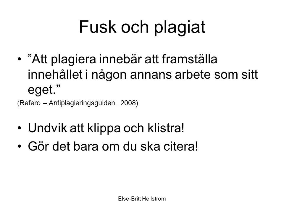 Else-Britt Hellström Fusk och plagiat Att plagiera innebär att framställa innehållet i någon annans arbete som sitt eget. (Refero – Antiplagieringsguiden.