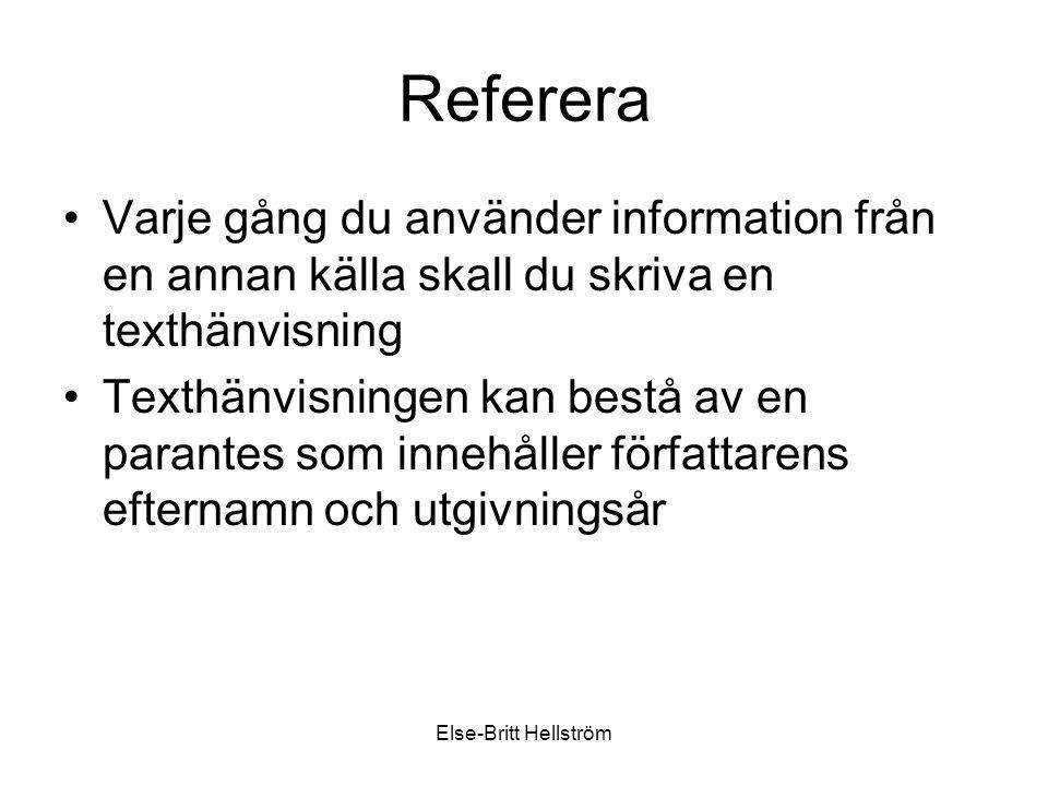 Else-Britt Hellström Referera Varje gång du använder information från en annan källa skall du skriva en texthänvisning Texthänvisningen kan bestå av en parantes som innehåller författarens efternamn och utgivningsår