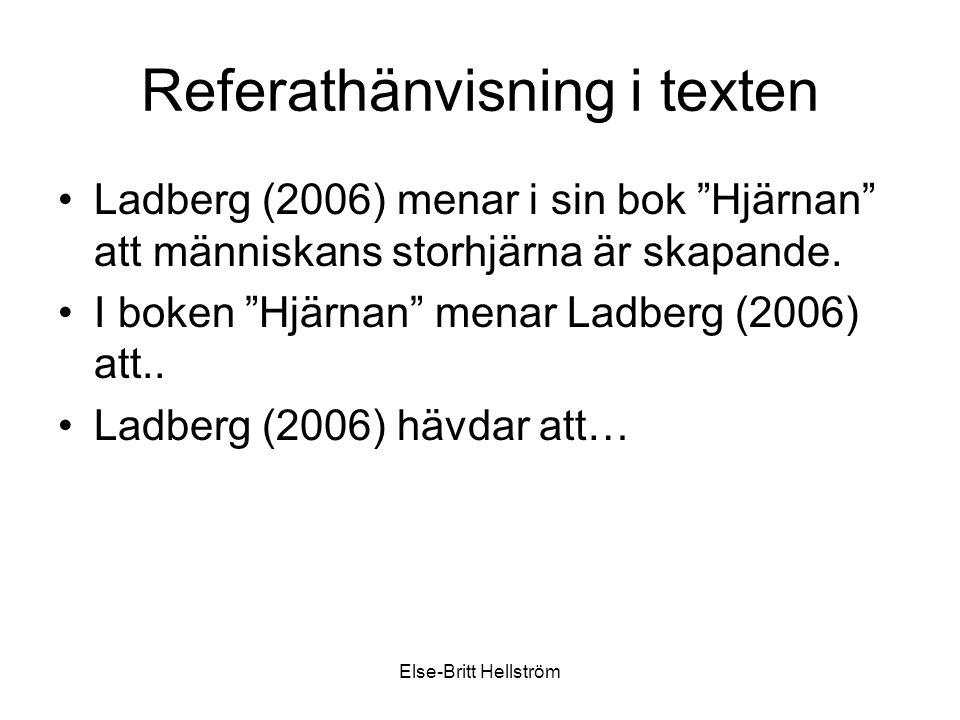 Else-Britt Hellström Referathänvisning i texten Ladberg (2006) menar i sin bok Hjärnan att människans storhjärna är skapande.