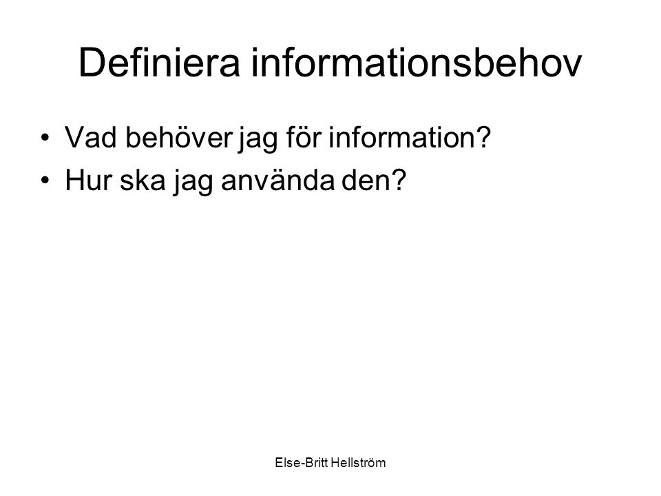 Else-Britt Hellström Citera Citera: Att citera innebär att ordagrant återge vad någon skrivit eller sagt. (Refero – Antiplagieringsguiden.