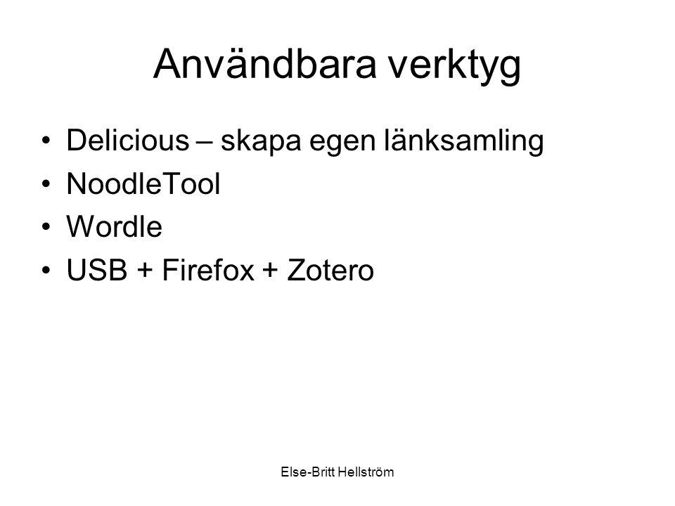 Else-Britt Hellström Användbara verktyg Delicious – skapa egen länksamling NoodleTool Wordle USB + Firefox + Zotero
