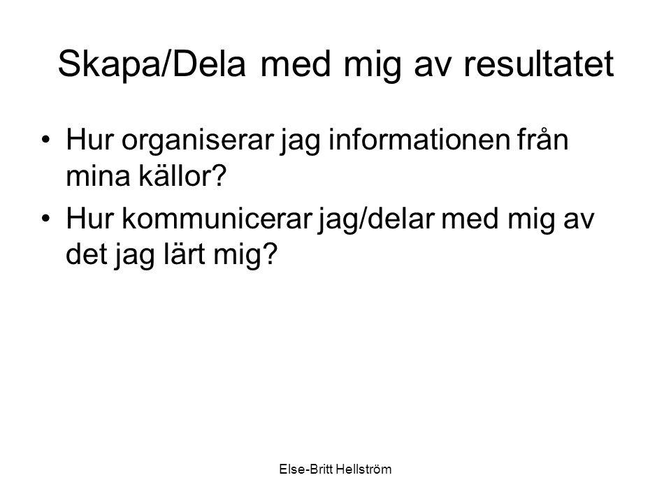 Else-Britt Hellström Skapa/Dela med mig av resultatet Hur organiserar jag informationen från mina källor.