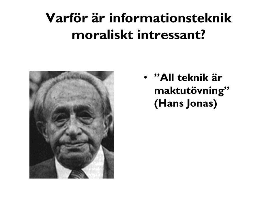 Varför är informationsteknik moraliskt intressant? All teknik är maktutövning (Hans Jonas)