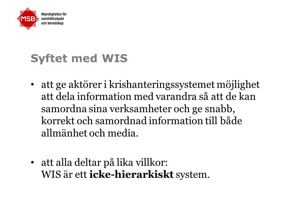 Syftet med WIS att ge aktörer i krishanteringssystemet möjlighet att dela information med varandra så att de kan samordna sina verksamheter och ge snabb, korrekt och samordnad information till både allmänhet och media.