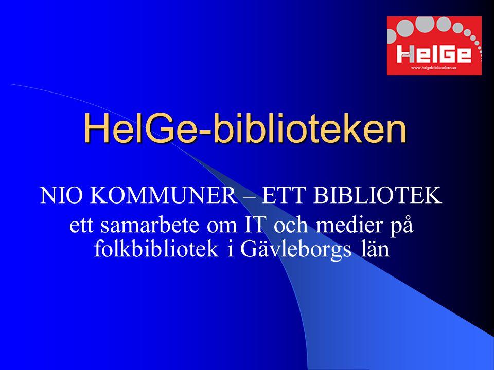 HelGe-biblioteken NIO KOMMUNER – ETT BIBLIOTEK ett samarbete om IT och medier på folkbibliotek i Gävleborgs län