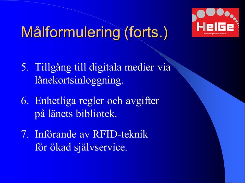 Målformulering (forts.) 5.Tillgång till digitala medier via lånekortsinloggning. 6.Enhetliga regler och avgifter på länets bibliotek. 7.Införande av R