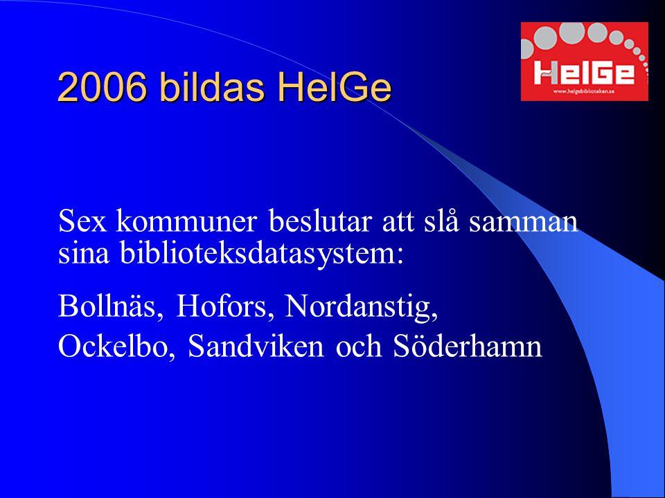 2006 bildas HelGe Sex kommuner beslutar att slå samman sina biblioteksdatasystem: Bollnäs, Hofors, Nordanstig, Ockelbo, Sandviken och Söderhamn