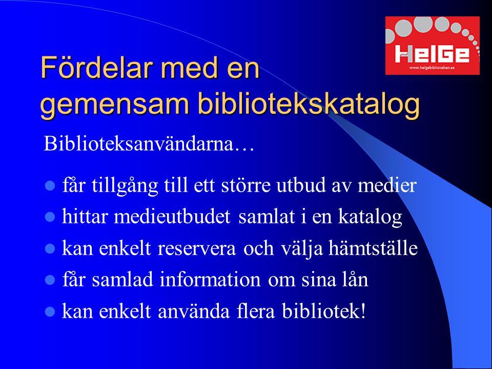 Fördelar med en gemensam bibliotekskatalog Biblioteksanvändarna… får tillgång till ett större utbud av medier hittar medieutbudet samlat i en katalog