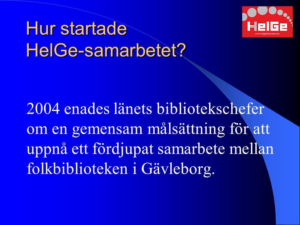 Hur startade HelGe-samarbetet? 2004 enades länets bibliotekschefer om en gemensam målsättning för att uppnå ett fördjupat samarbete mellan folkbibliot