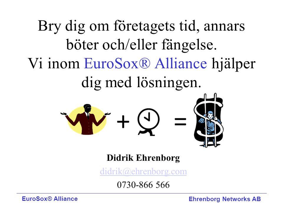 Bry dig om företagets tid, annars böter och/eller fängelse. Vi inom EuroSox® Alliance hjälper dig med lösningen. Didrik Ehrenborg didrik@ehrenborg.com