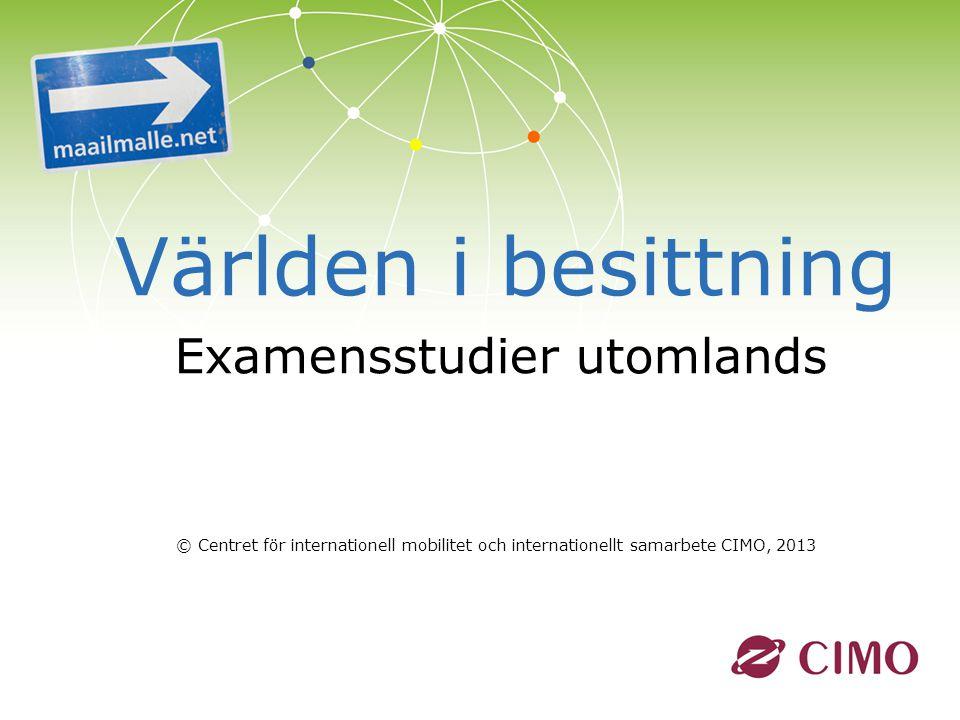 | Världen i besittning Examensstudier utomlands © Centret för internationell mobilitet och internationellt samarbete CIMO, 2013