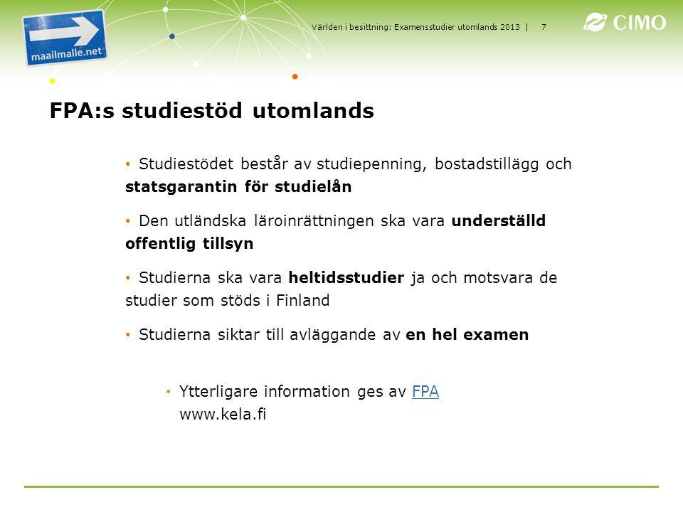 | FPA:s studiestöd utomlands Studiestödet består av studiepenning, bostadstillägg och statsgarantin för studielån Den utländska läroinrättningen ska v