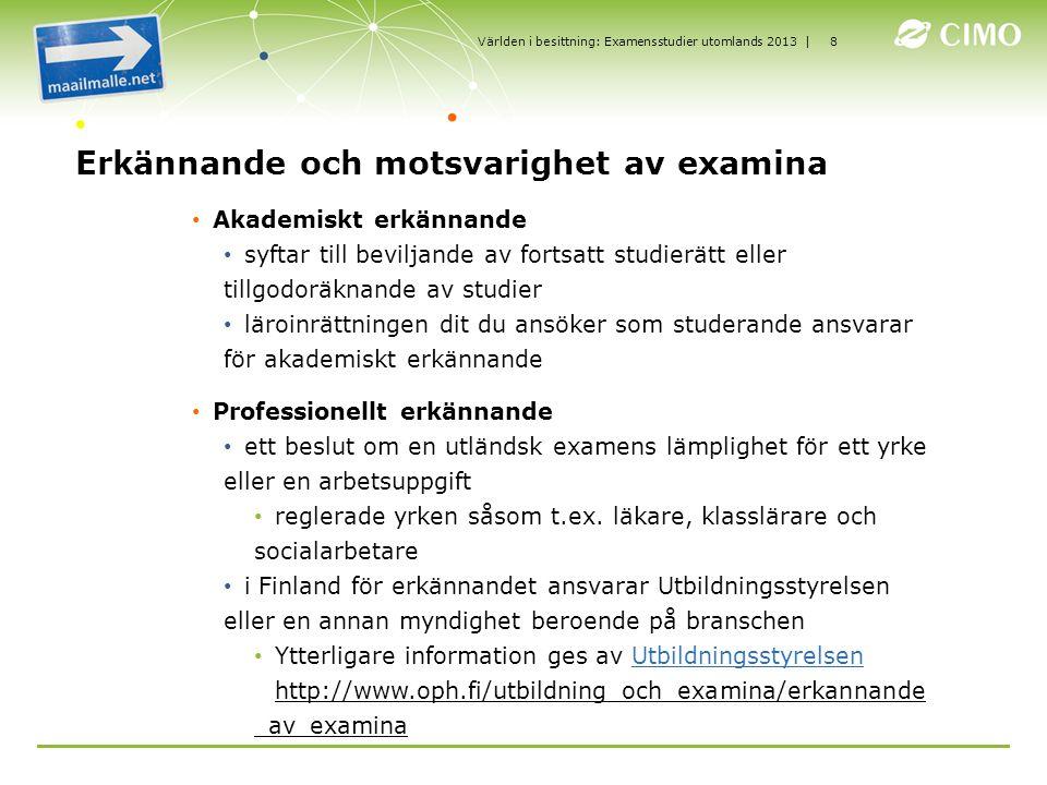 | Erkännande och motsvarighet av examina Akademiskt erkännande syftar till beviljande av fortsatt studierätt eller tillgodoräknande av studier läroinr