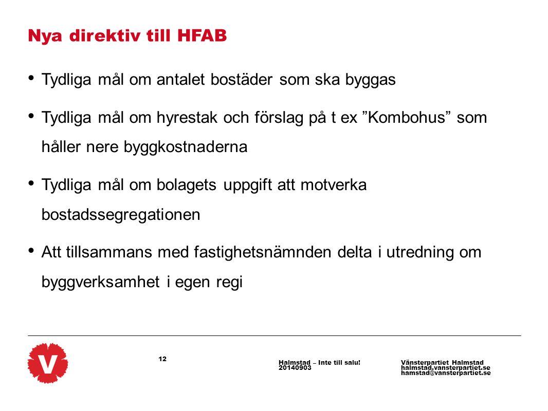 12 Vänsterpartiet Halmstad halmstad.vansterpartiet.se hamstad@vansterpartiet.se Halmstad – Inte till salu! 20140903 Nya direktiv till HFAB Tydliga mål