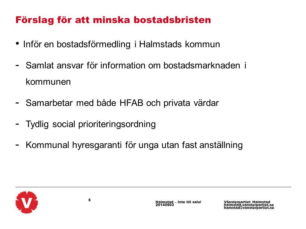 7 Vänsterpartiet Halmstad halmstad.vansterpartiet.se hamstad@vansterpartiet.se Halmstad – Inte till salu.