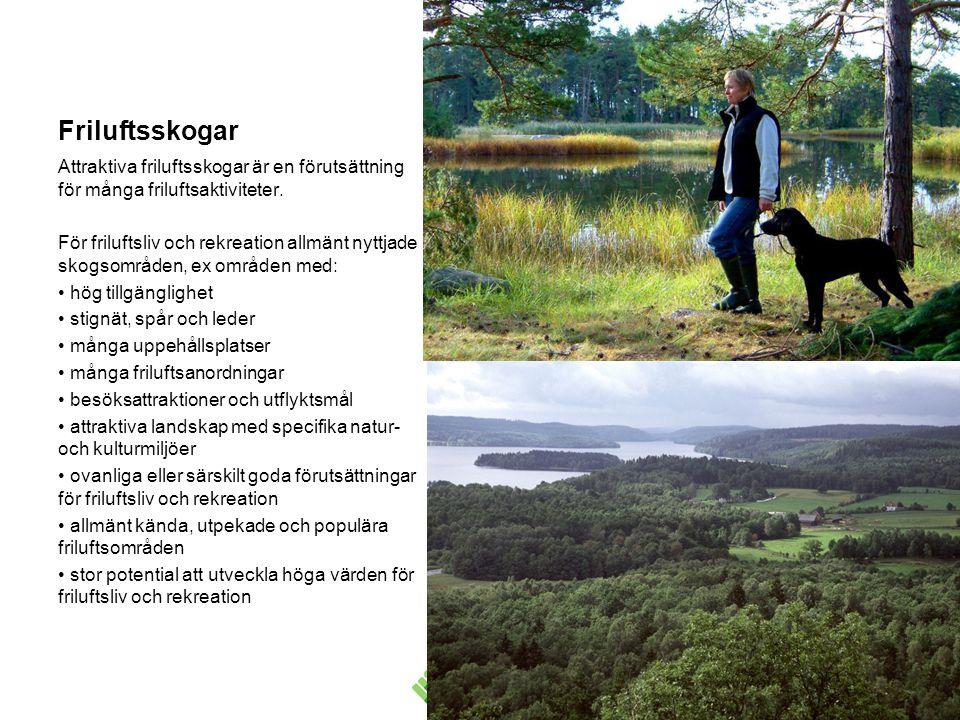 Attraktiva friluftsskogar lockar till ett varierat och aktivt friluftsliv samt erbjuder varaktigt tillgång till skog med höga upplevelsevärden Skogsskötseln anpassas efter nyttjandet och de lokala förutsättningarna så att friluftsskogens värde för friluftsliv och rekreation i ett landskapsperspektiv långsiktigt bevaras eller förstärks.