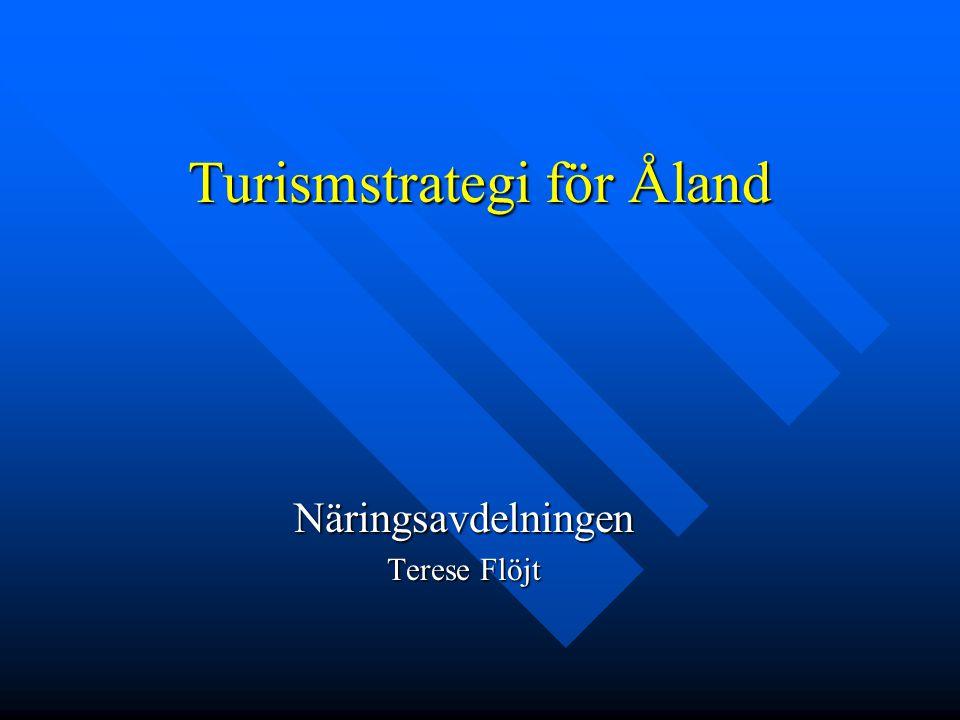 Turismstrategi för Åland Näringsavdelningen Terese Flöjt