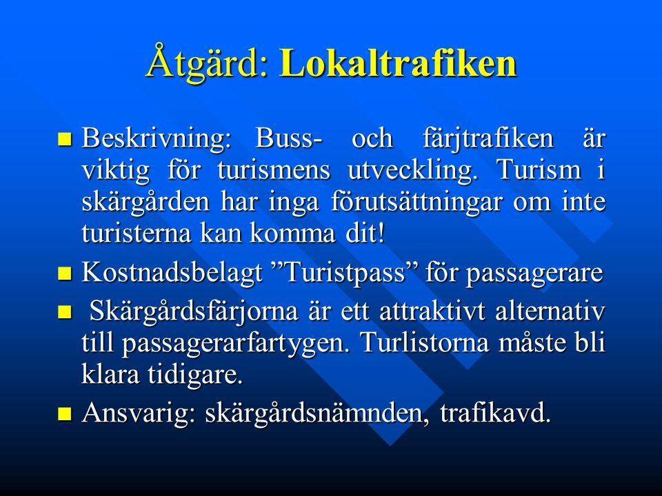 Åtgärd: Lokaltrafiken Beskrivning:Buss- och färjtrafiken är viktig för turismens utveckling. Turism i skärgården har inga förutsättningar om inte turi