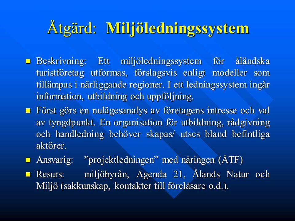 Åtgärd:Miljöledningssystem Beskrivning: Ett miljöledningssystem för åländska turistföretag utformas, förslagsvis enligt modeller som tillämpas i närli