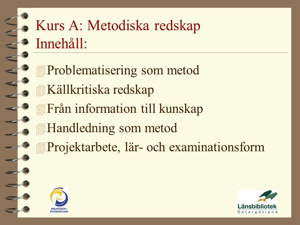 Kurs A: Metodiska redskap Innehåll: 4 Problematisering som metod 4 Källkritiska redskap 4 Från information till kunskap 4 Handledning som metod 4 Projektarbete, lär- och examinationsform
