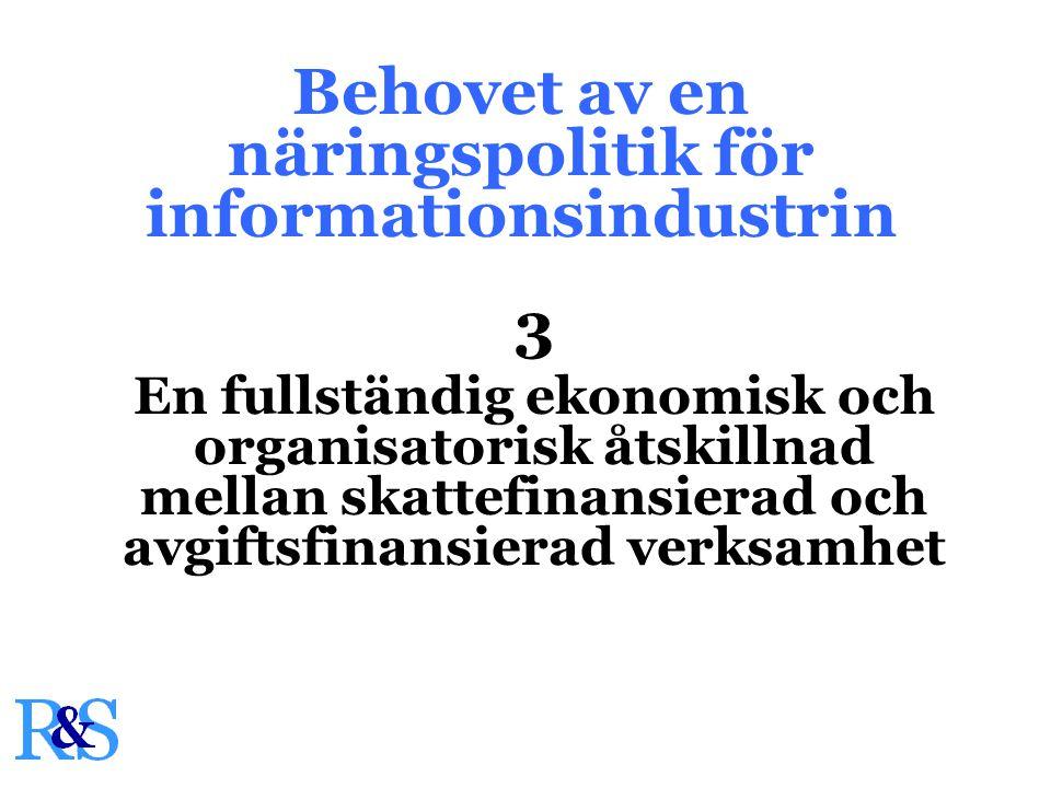 Behovet av en näringspolitik för informationsindustrin 3 En fullständig ekonomisk och organisatorisk åtskillnad mellan skattefinansierad och avgiftsfinansierad verksamhet