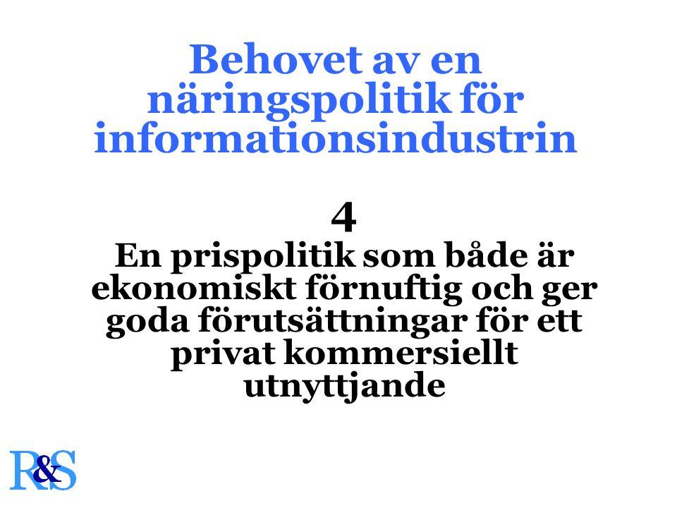 Behovet av en näringspolitik för informationsindustrin 4 En prispolitik som både är ekonomiskt förnuftig och ger goda förutsättningar för ett privat kommersiellt utnyttjande