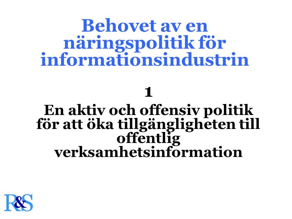 Behovet av en näringspolitik för informationsindustrin 1 En aktiv och offensiv politik för att öka tillgängligheten till offentlig verksamhetsinformation