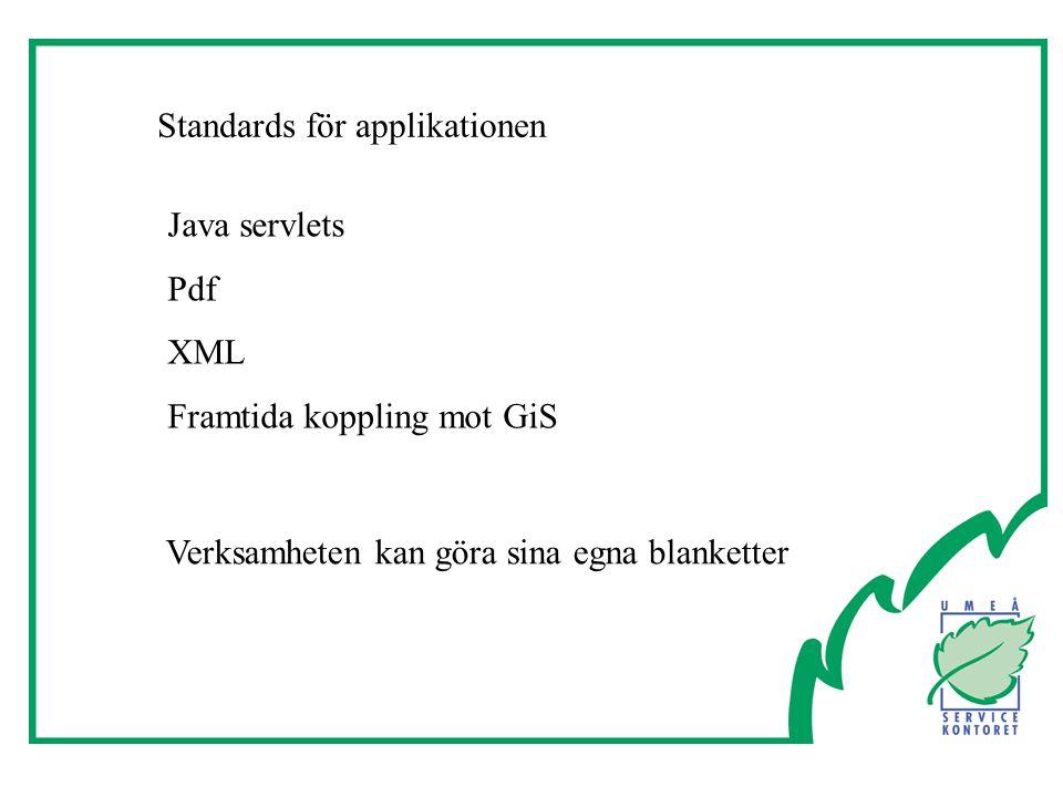 Standards för applikationen Java servlets Pdf XML Framtida koppling mot GiS Verksamheten kan göra sina egna blanketter