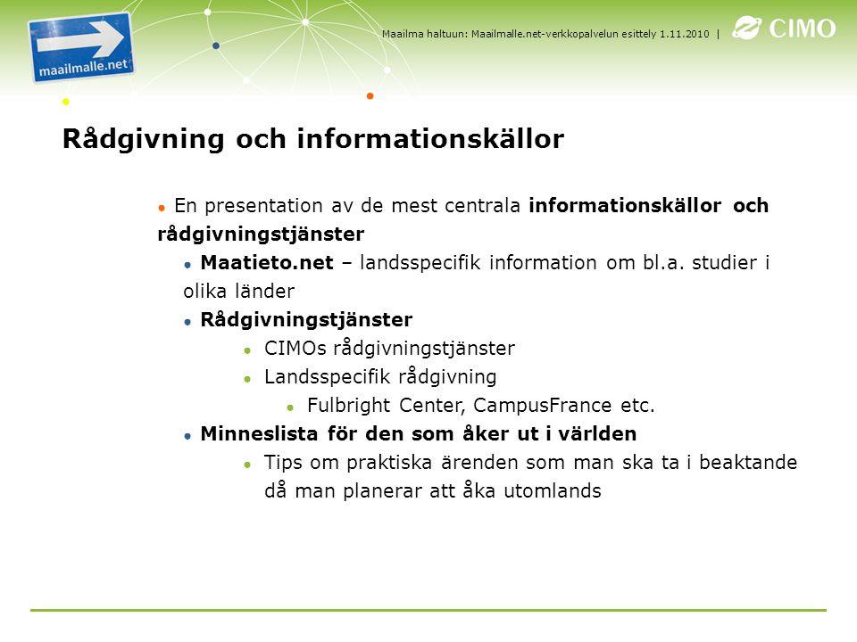 | Rådgivning och informationskällor ● En presentation av de mest centrala informationskällor och rådgivningstjänster ● Maatieto.net – landsspecifik information om bl.a.