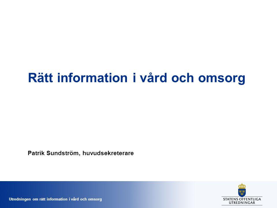 Utredningen om rätt information i vård och omsorg Rätt information i vård och omsorg Patrik Sundström, huvudsekreterare