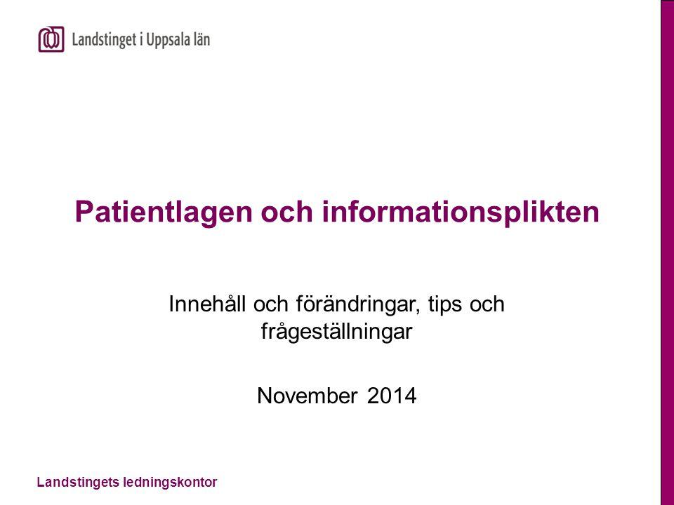 Landstingets ledningskontor Patientlagen och informationsplikten Innehåll och förändringar, tips och frågeställningar November 2014